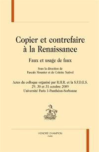 Copier et contrefaire à la Renaissance : faux et usage de faux : actes du colloque organisé les 29, 30 et 31 octobre 2009, Université Paris I-Panthéon-Sorbonne