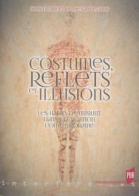 Costumes, reflets et illusions : les habits d'emprunt dans la création contemporaine