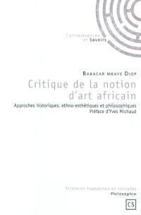 Critique de la notion d'art africain : approches historiques, ethno-esthétiques et philosophiques
