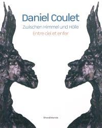 Daniel Coulet : zwischen Himmel und Hölle = Entre ciel et enfer