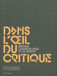Dans l'oeil du critique : Bernard Lamarche-Vadel et les artistes : exposition, Paris, Musée d'Art Moderne de la ville de Paris, 29 mai-6 septembre 2009