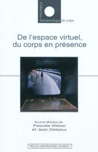 De l'espace virtuel, du corps en présence