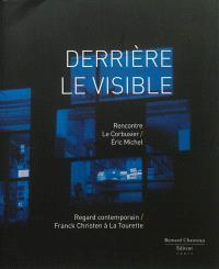 Derrière le visible : rencontre Le Corbusier-Eric Michel, regard contemporain Franck Christen à La Tourette