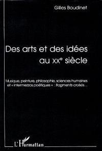 Des arts et des idées au XXe siècle : musique, peinture, philosophie, sciences humaines et intermezzo poétiques, fragments croisés...