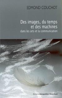 Des images, du temps et des machines dans les arts et la communication