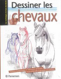 Dessiner les chevaux : notions élémentaires et méthodes détaillées pour apprendre à dessiner les chevaux