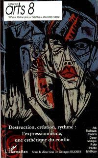 Destruction, création, rythme : l'expressionnisme, une esthétique du conflit : actes du colloque, 9 et 10 mars 2007, à l'Institut national d'histoire de l'art