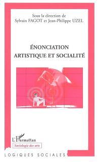 Enonciation artistique et socialité : actes du colloque international de Montréal des 3 et 4 mars 2005