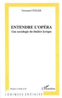 Entendre l'opéra : une sociologie du théâtre lyrique