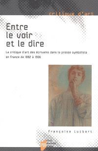 Entre le voir et le dire : la critique d'art des écrivains dans la presse symboliste en France de 1882 à 1906