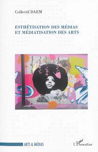 Esthétisation des médias et médiatisation des arts