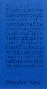 Family of equivocations, Haegue Yang : oeuvres 1 à 28 = Family of equivocations, Haegue Yang : works 1 to 28