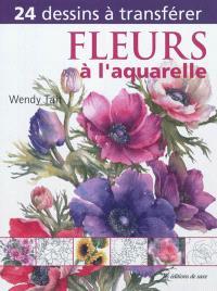 Fleurs à l'aquarelle : 24 dessins à transférer