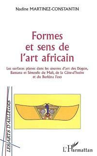 Formes et sens de l'art africain : les surfaces planes dans les oeuvres d'art des Dogon, Bamana et Sénoufo du Mali, de la Côte d'Ivoire et du Burkina Faso
