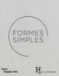 Formes simples : exposition présentée au Centre Pompidou-Metz, du 13 juin au 5 novembre 2014