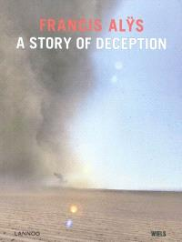 Francis Alÿs : a story of deception