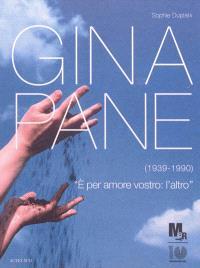 Gina Pane, 1939-1990 : e per amore vostro, l'altro : exposition, Trento e Rovereto, Museo d'arte moderna e contemporanea, dal 17 marzo all' 8 luglio 2012