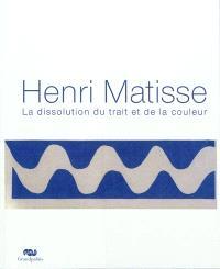 Henri Matisse : la dissolution du trait et de la couleur : exposition, Nice, Musée Matisse, du 1er juillet au 2 octobre 2011