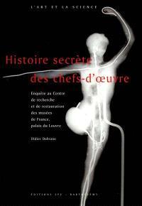 Histoire secrète des chefs-d'oeuvre : enquête au Centre de recherche et de restauration des musées de France, palais du Louvre