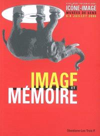 Image et mémoire : actes du 3e Colloque international icône-image, musées de Sens, 6-8 juillet 2006