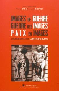 Images de guerre, guerre des images, paix en images : la guerre dans l'art, l'art de la guerre