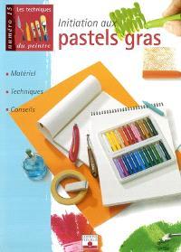 Initiation aux pastels gras : matériel, techniques, gras