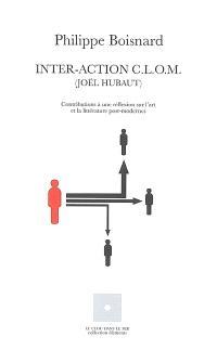 Inter-action CLOM, Joël Hubaut : contributions à une réflexion sur l'art et la littérature post-modernes