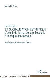 Internet et globalisation esthétique : l'avenir de l'art et de la philosophie à l'époque des réseaux