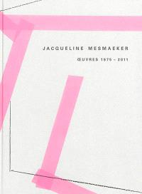 Jacqueline Mesmaeker : oeuvres 1975-2011
