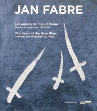 Jan Fabre : les années de l'heure bleue : dessins et sculptures, 1977-1992 = Jan Fabre : the years of the Hour Blue : drawings and sculptures, 1977-1992