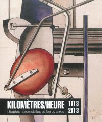 Kilomètres-heure : utopies automobiles et ferroviaires, 1913-2013