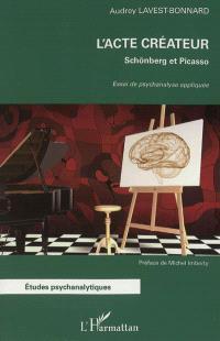 L'acte créateur : Schönberg et Picasso : essai de psychanalyse appliquée