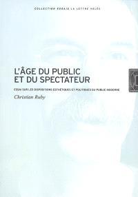 L'âge du public et du spectateur : essai sur les dispositions esthétiques et politiques du public moderne