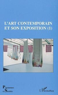 L'art contemporain et son exposition. Volume 1