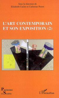 L'art contemporain et son exposition. Volume 2