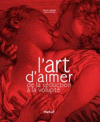 L'art d'aimer : de la séduction à la volupté