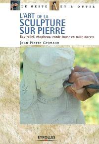 L'art de la sculpture sur pierre : bas-relief, chapiteau, ronde-bosse en taille directe
