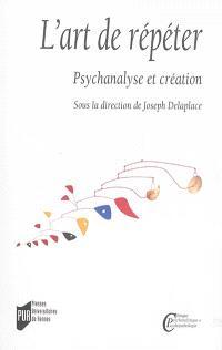 L'art de répéter : psychanalyse et création
