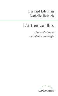 L'art en conflits : l'oeuvre de l'esprit entre droit et sociologie