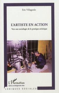 L'artiste en action : vers une sociologie de la pratique artistique