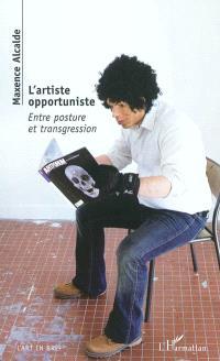 L'artiste opportuniste : entre posture et transgression