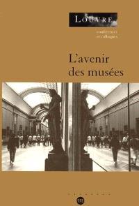 L'avenir des musées : colloque, Paris, Musée du Louvre service culturel, 23-24 et 25 mars 2000