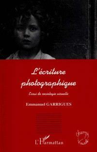 L'écriture photographique : essai de sociologie visuelle