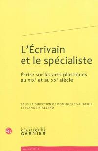 L'écrivain et le spécialiste : écrire sur les arts plastiques au XIXe et au XXe siècle