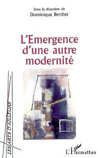 L'émergence d'une autre modernité