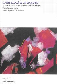 L'en-deçà des images : autour de l'oeuvre de Murielle Gagnebin