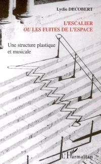 L'escalier ou Les fuites de l'espace : une structure plastique et musicale