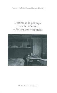 L'intime et le politique dans la littérature et les arts contemporains