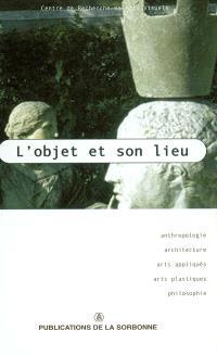 L'objet et son lieu : anthropologie, architecture, arts appliqués, arts plastiques, philosophie