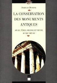 La conservation des monuments antiques : Arles, Nîmes, Orange et Vienne au XIXe siècle